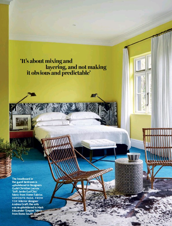 ... upholstered in Designers Guild Christian Lacroix 'Soft Jardin Exo'chic'  fabric from Home Fabrics OPPOSITE page, From TOP interior designer andrea  Graff; ...