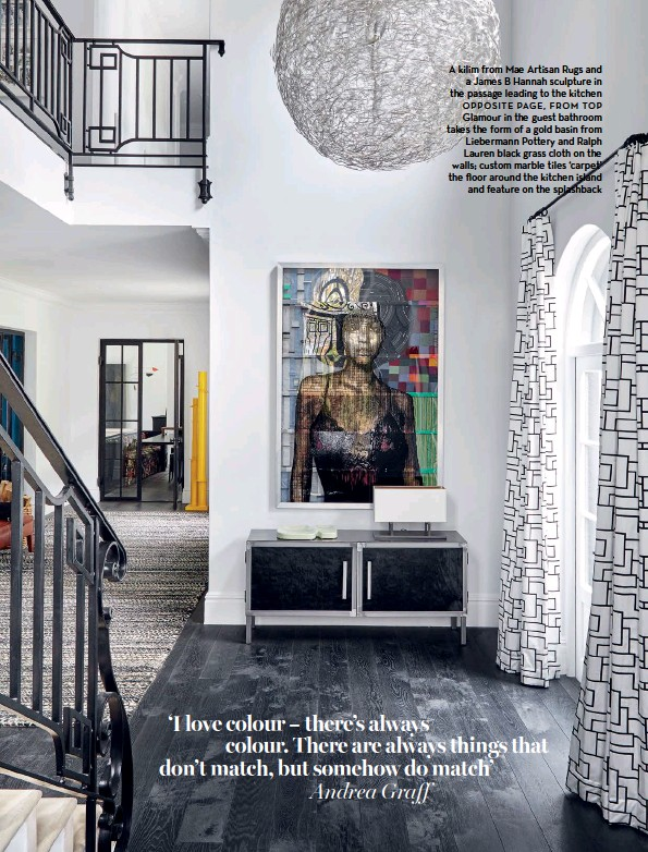 A kilim from Mae Artisan Rugs and a James B Hannah sculpture in the passage  leading to the kitchen opposite page, from top glamour in the guest  bathroom ...